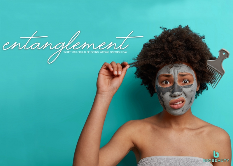 Entanglement: What you could be doing wrong on Wash Day