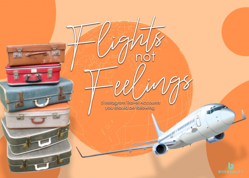 Flights Not Feelings: 5 Instagram Travel Accounts You Should Be Following