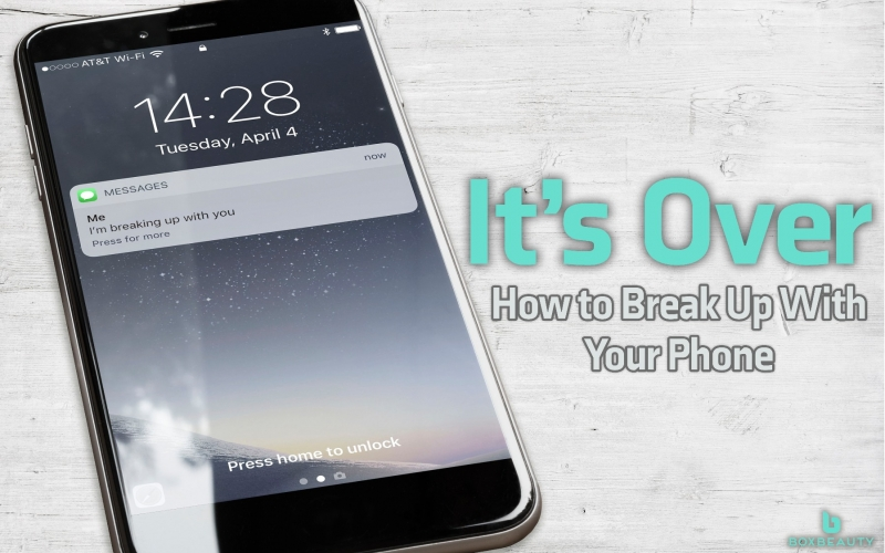 It's Over: How to Break Up With Your Phone