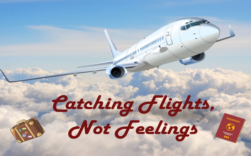 Catching Flights Not Feelings