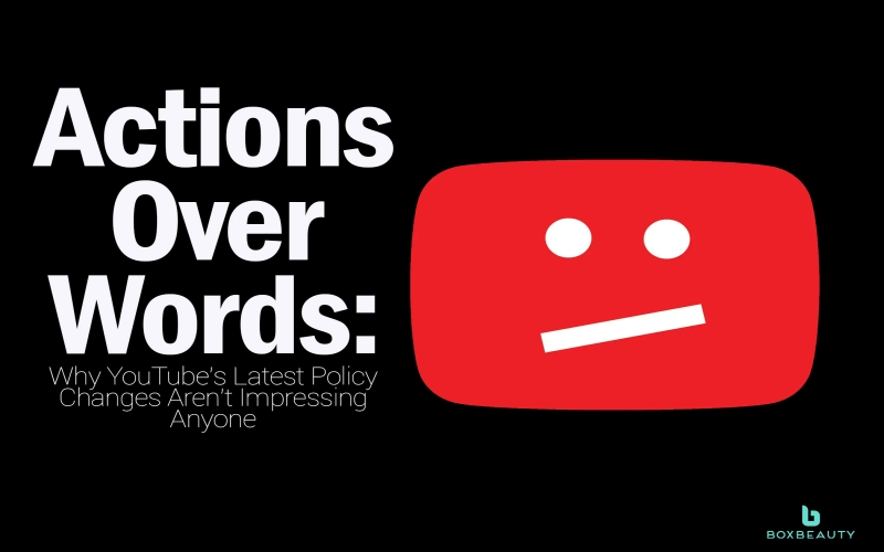 Actions Over Words: Why YouTube's Latest Policy Changes Aren't Impressing Anyone