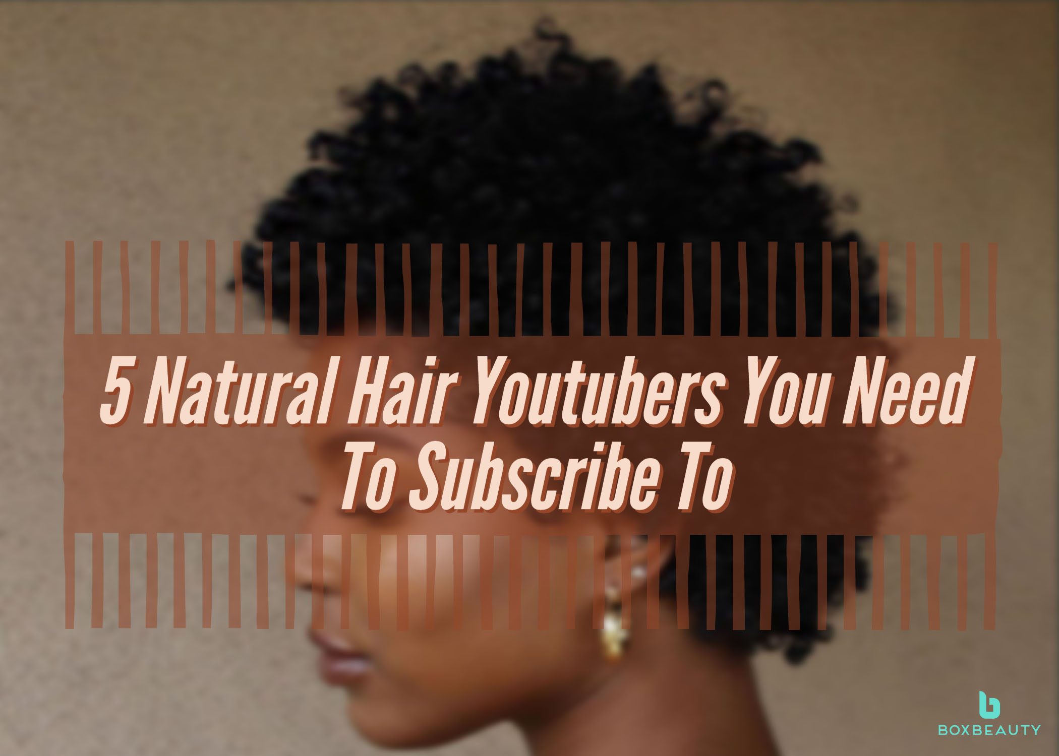 5 Natural Hair Youtubers You Need To Subscribe To