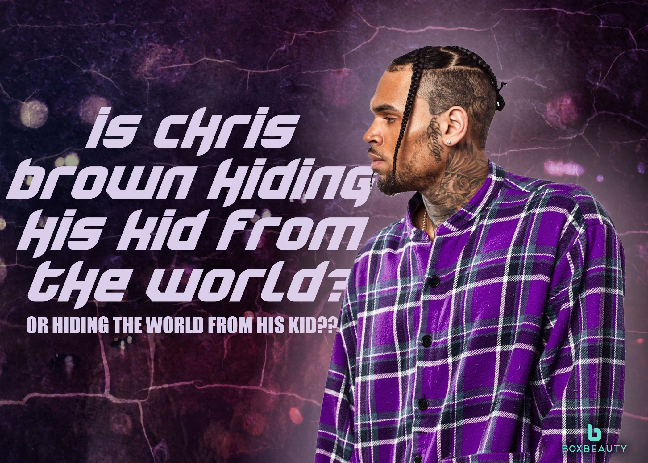 Is Chris Brown Hiding His Kid from the World?