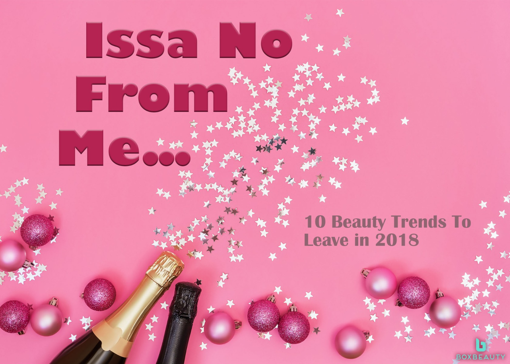 Issa No For Me: 10 Beauty Trends to Leave in 2018