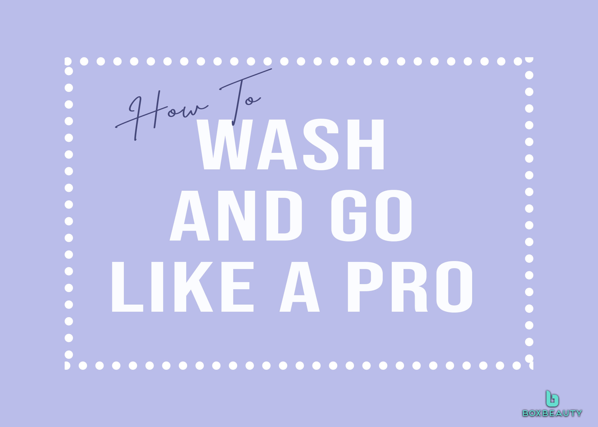 How to Wash and Go Like a Pro